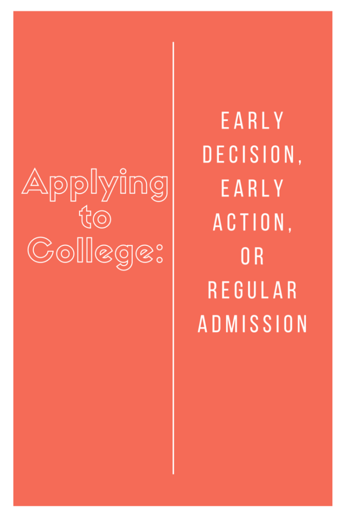Applying to College: Should you apply Early Decision, Early Action, or Regular Admission?