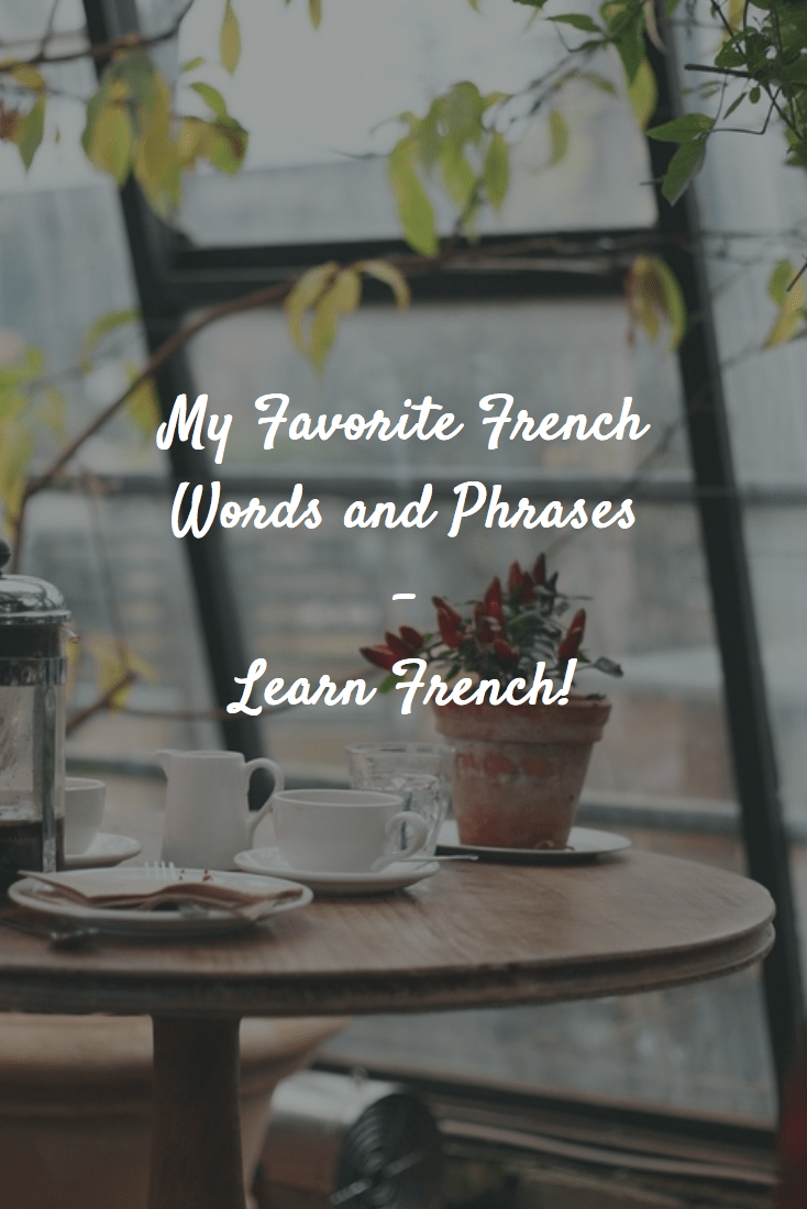 My Favorite French Words and Phrases - Learn French!